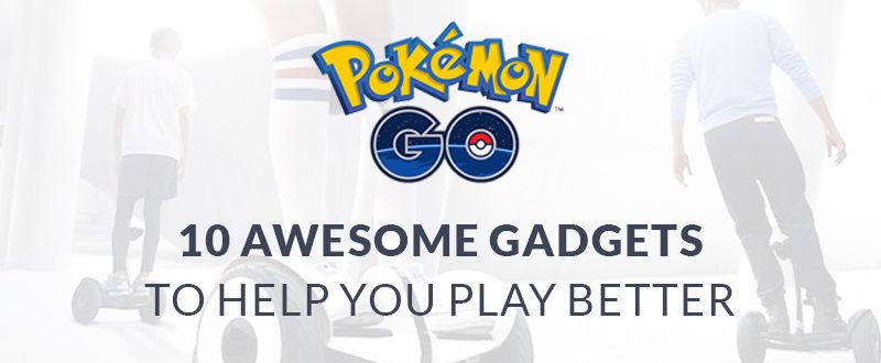 Make Your Pokemon GO Hunt More Fun With These 10 Awesome Gadgets
