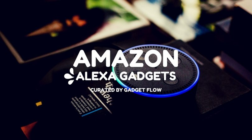 10 Amazon Alexa Gadgets to Make Your Life Easier