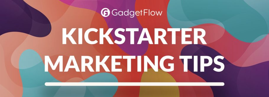 Must-use Kickstarter marketing tips and the best strategies to get funded